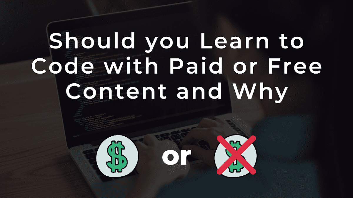 Should you Learn to Code with Paid or Free Content and Why